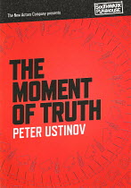 THE MOMENT OF TRUTH   by Peter Ustinov   design: Alex Marker   director: Robert Laycock  Southwark Playhouse, London SE1  27/06/2013              programme coverphoto set: digital, uploaded   for ref...